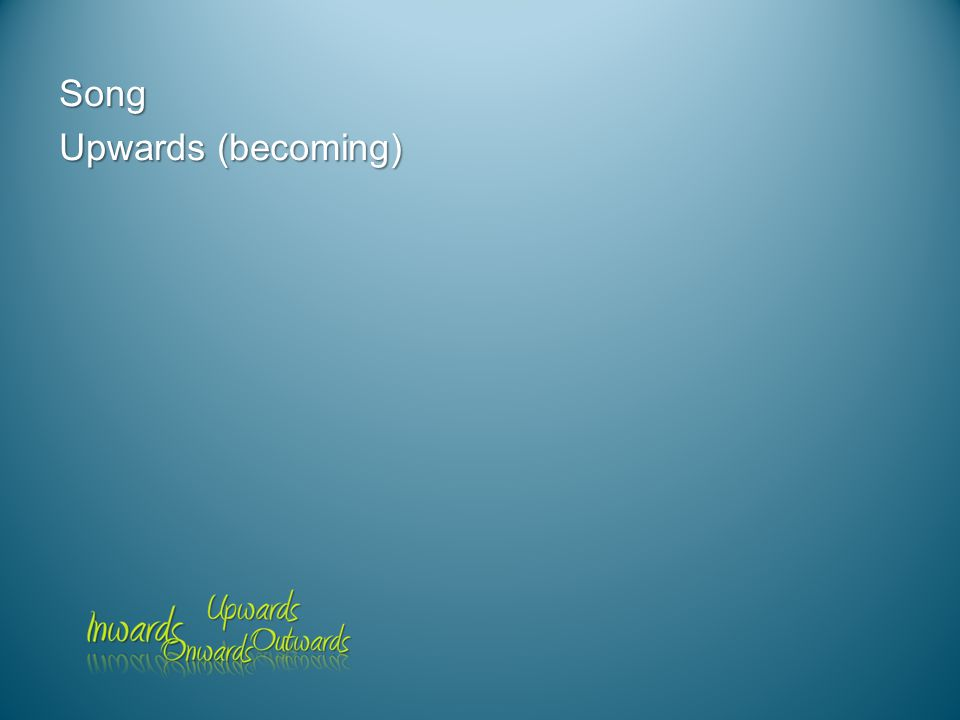 Song Upwards (becoming)