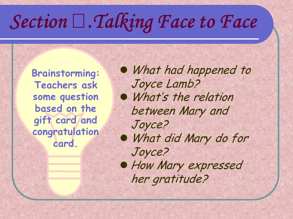 Section Ⅰ.Talking Face to Face What had happened to Joyce Lamb? What's the relation between Mary and Joyce? What did Mary do for Joyce? How Mary expre