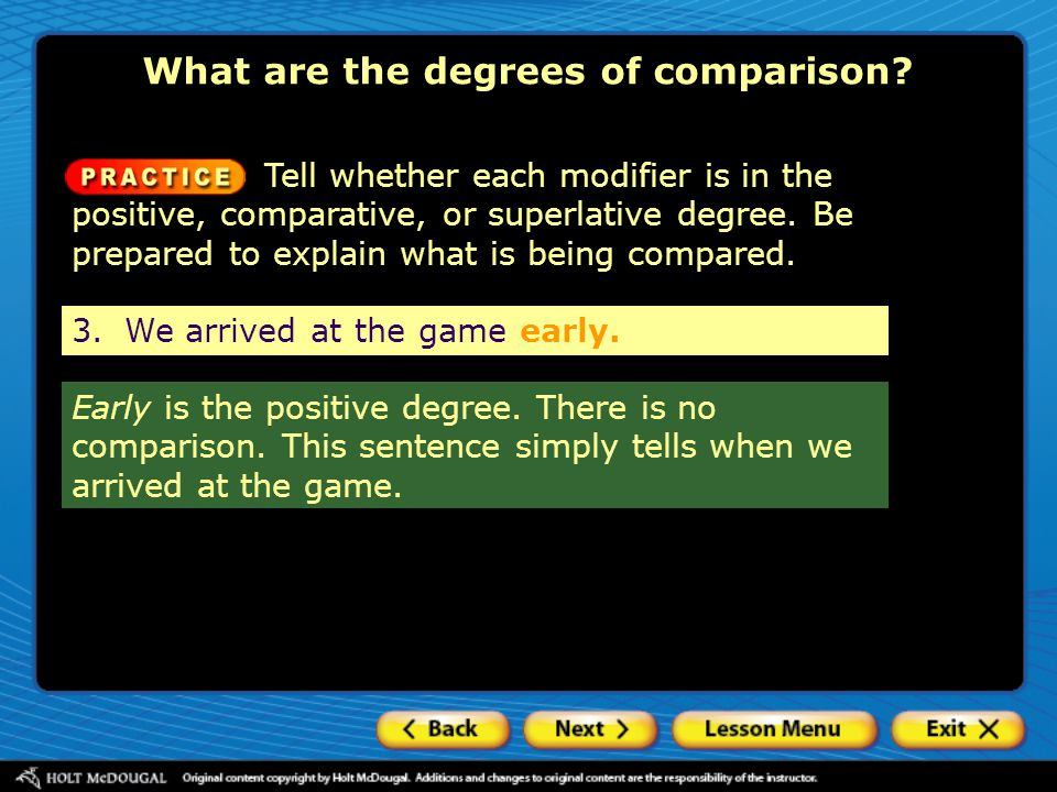 Tell whether each modifier is in the positive, comparative, or superlative degree. Be prepared to explain what is being compared. Early is the positiv