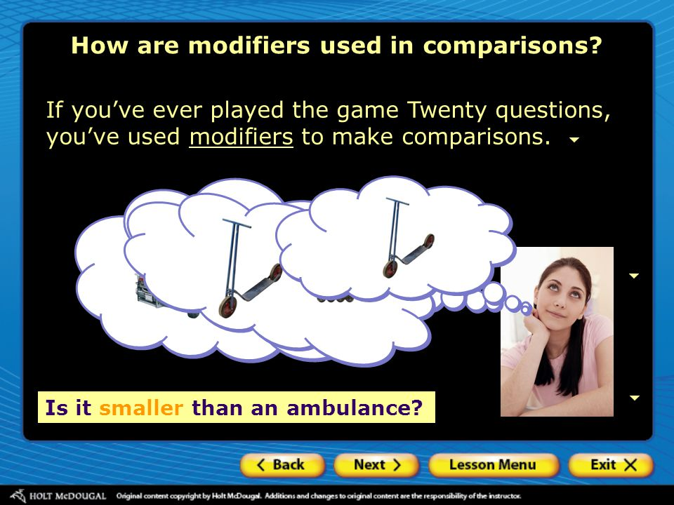 How are modifiers used in comparisons? If you've ever played the game Twenty questions, you've used modifiers to make comparisons.modifiers Is it larg