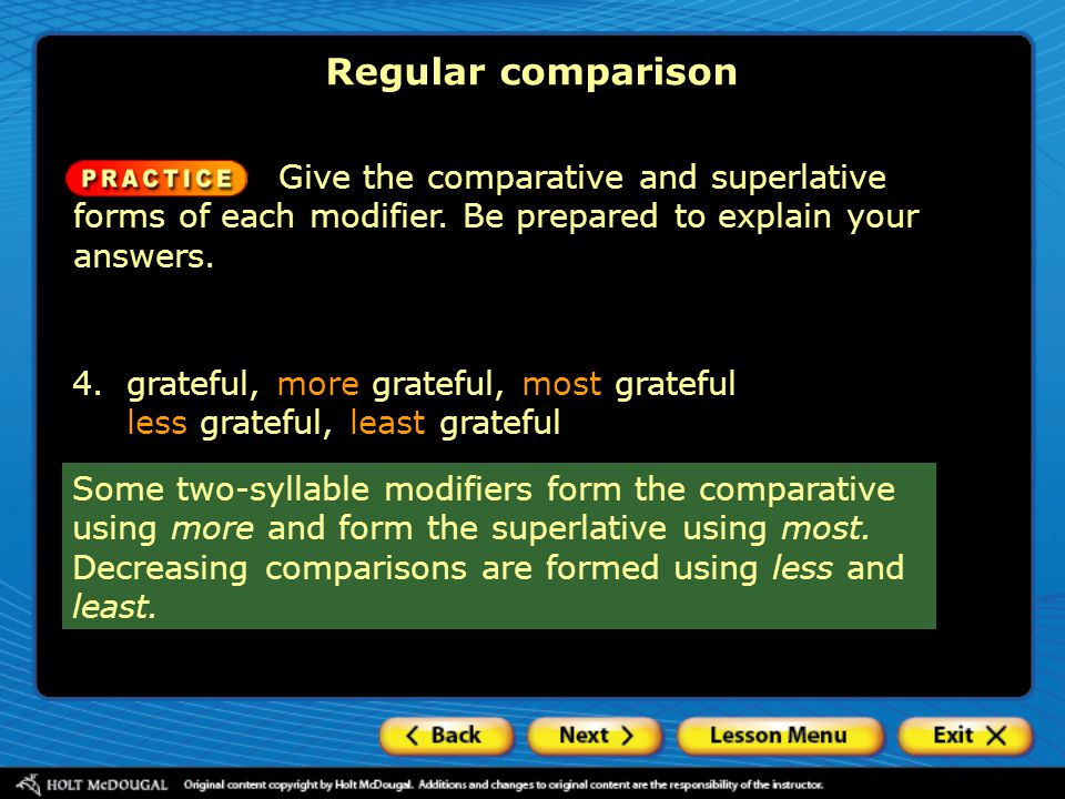 Regular comparison Give the comparative and superlative forms of each modifier. Be prepared to explain your answers. Some two-syllable modifiers form