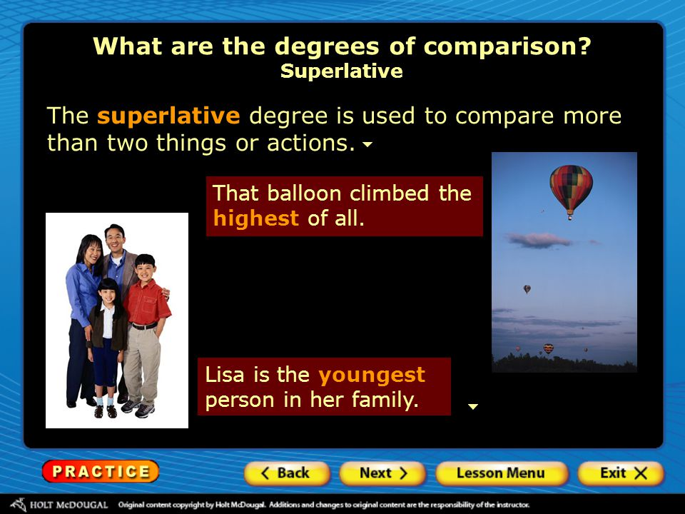 The superlative degree is used to compare more than two things or actions. What are the degrees of comparison? Superlative That balloon climbed the hi