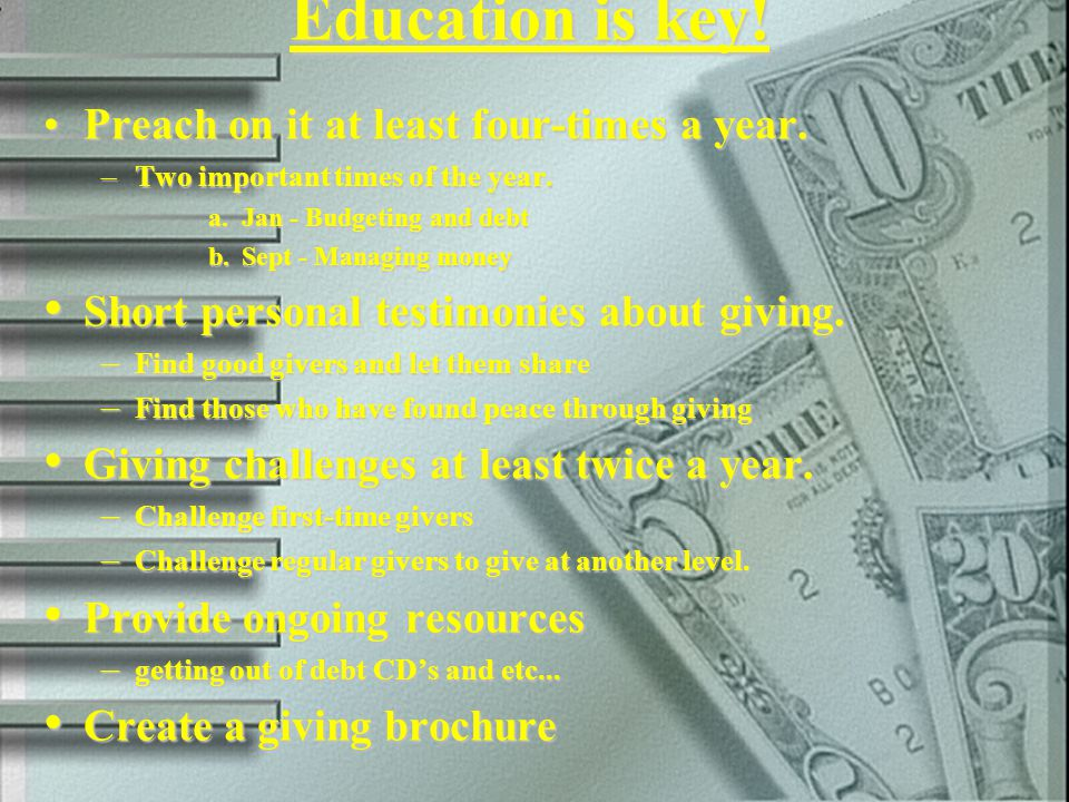 Education is key! Preach on it at least four-times a year.Preach on it at least four-times a year. –Two important times of the year. a. Jan - Budgetin