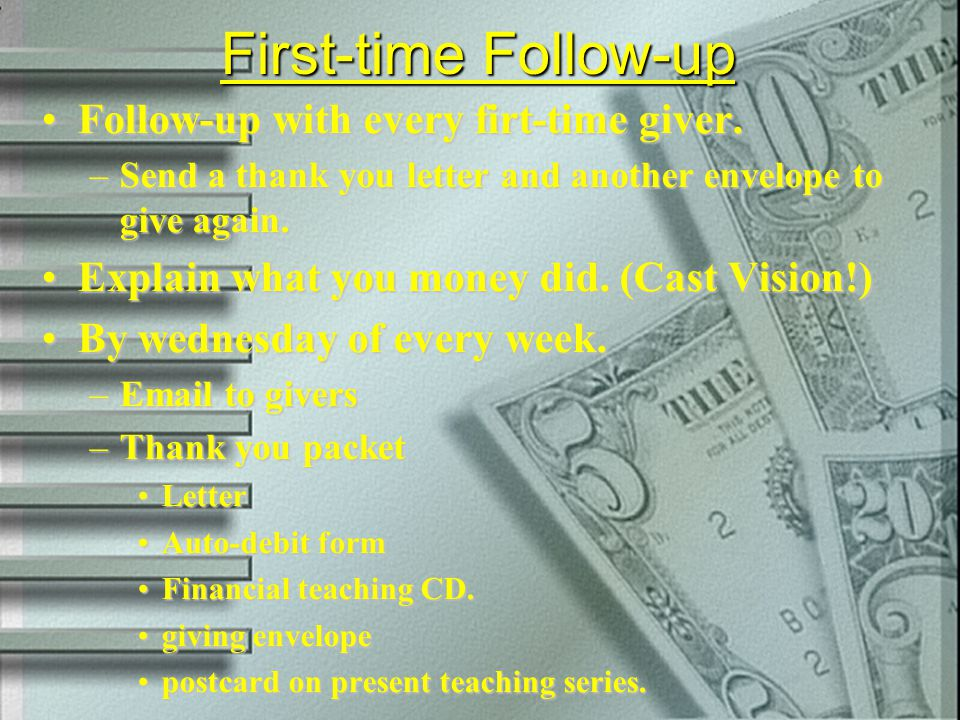 First-time Follow-up Follow-up with every firt-time giver.Follow-up with every firt-time giver. –Send a thank you letter and another envelope to give