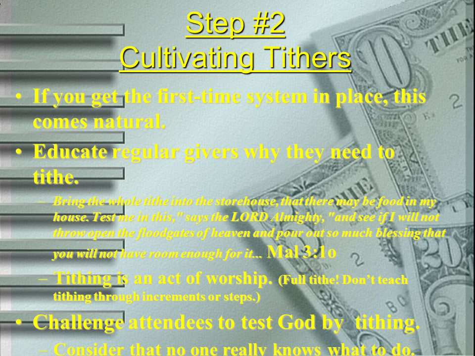 Step #2 Cultivating Tithers If you get the first-time system in place, this comes natural.If you get the first-time system in place, this comes natura