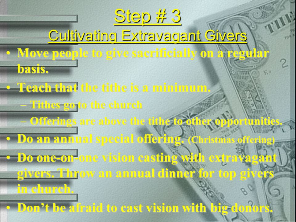 Step # 3 Cultivating Extravagant Givers Move people to give sacrificially on a regular basis.Move people to give sacrificially on a regular basis. Tea