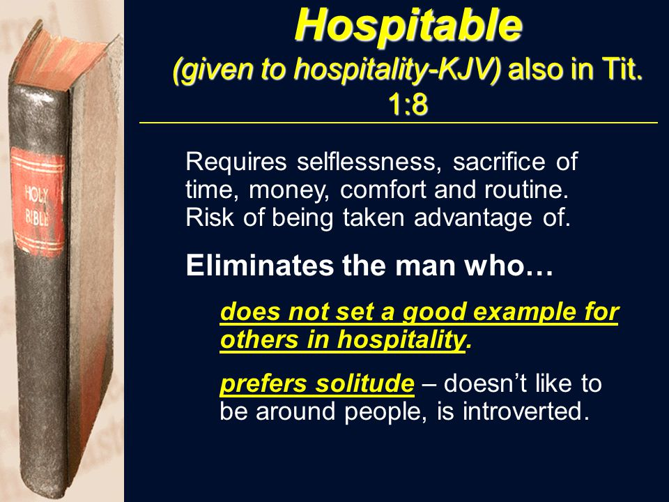 Hospitable (given to hospitality-KJV) also in Tit. 1:8 Requires selflessness, sacrifice of time, money, comfort and routine. Risk of being taken advan