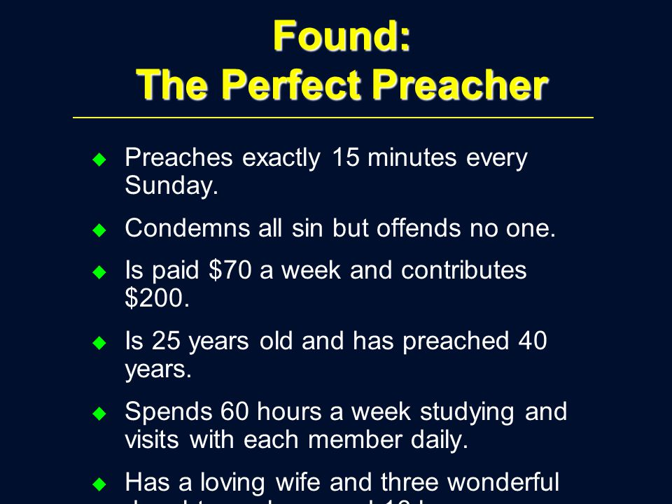 Found: The Perfect Preacher u Preaches exactly 15 minutes every Sunday.