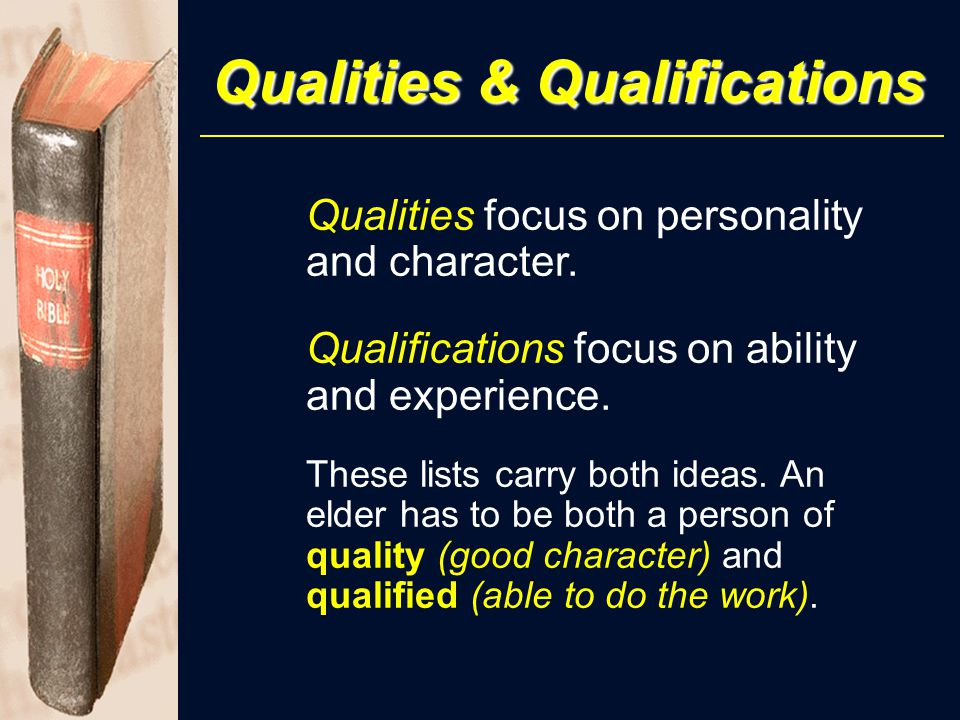 Qualities & Qualifications Qualities focus on personality and character.