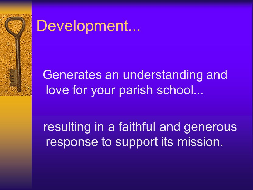 Development... Generates an understanding and love for your parish school...