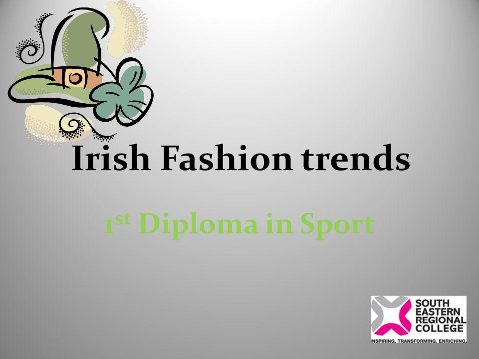 Irish Fashion trends 1 st Diploma in Sport