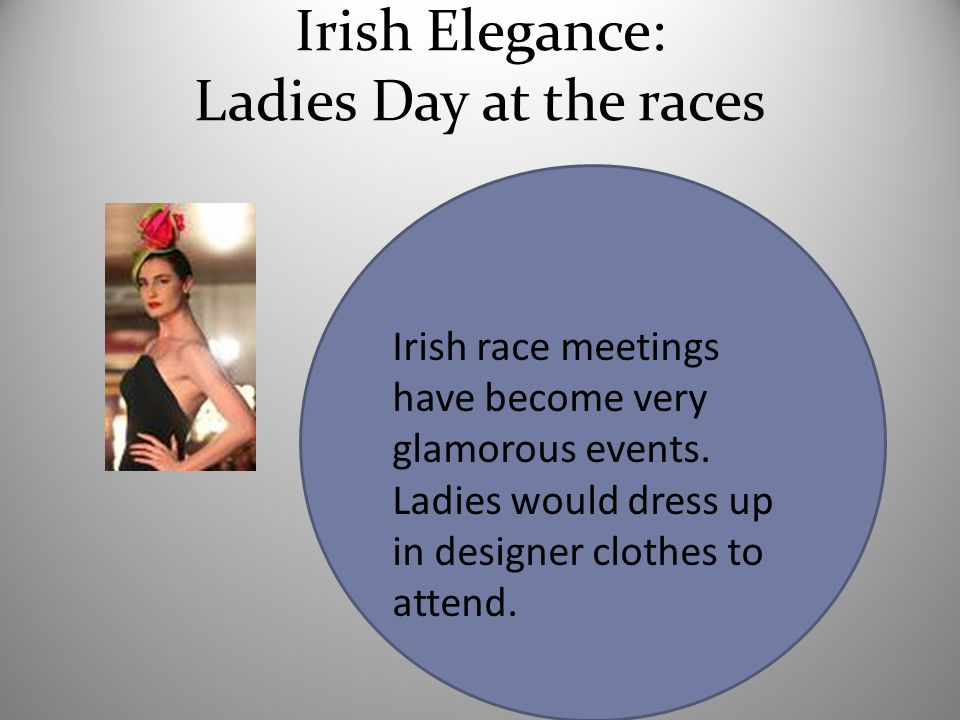 Irish Elegance: Ladies Day at the races Irish race meetings have become very glamorous events.