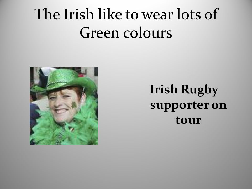 The Irish like to wear lots of Green colours Irish Rugby supporter on tour