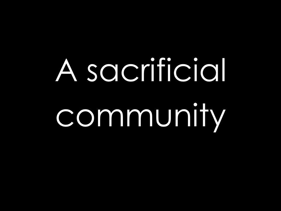 We aim to be A Sacrificial Community Following Jesus in accepting vulnerability and the necessity of sacrifice.