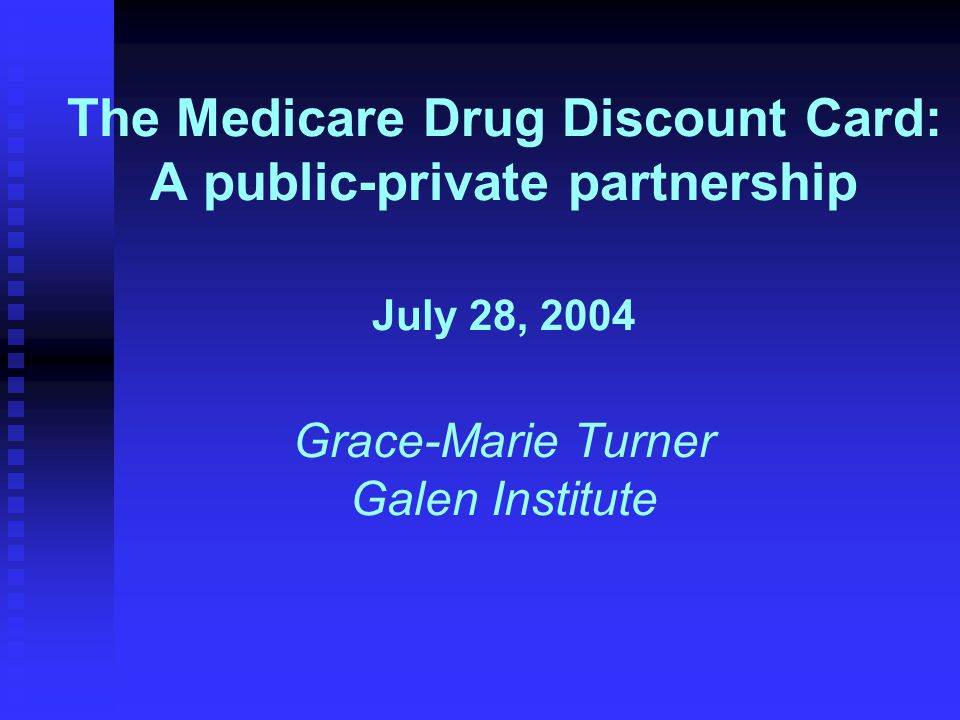 The Medicare Drug Discount Card: A public-private partnership July 28, 2004 Grace-Marie Turner Galen Institute