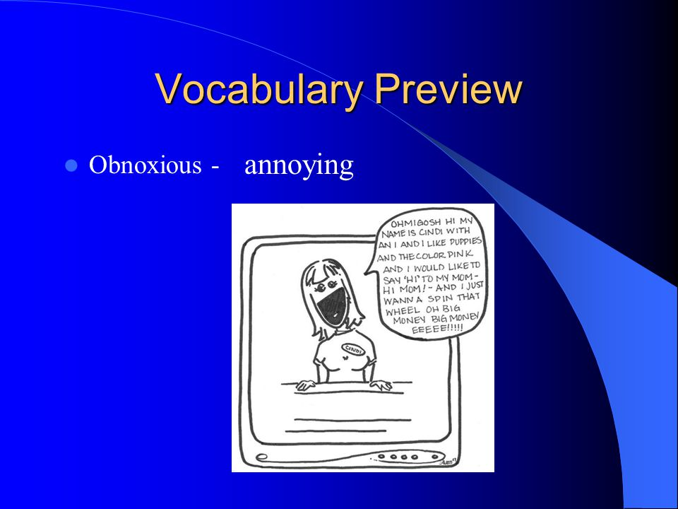 Vocabulary Preview Obnoxious - annoying