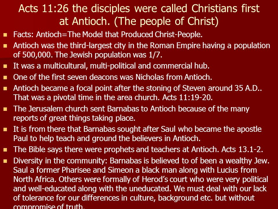 Acts 11:26 the disciples were called Christians first at Antioch.