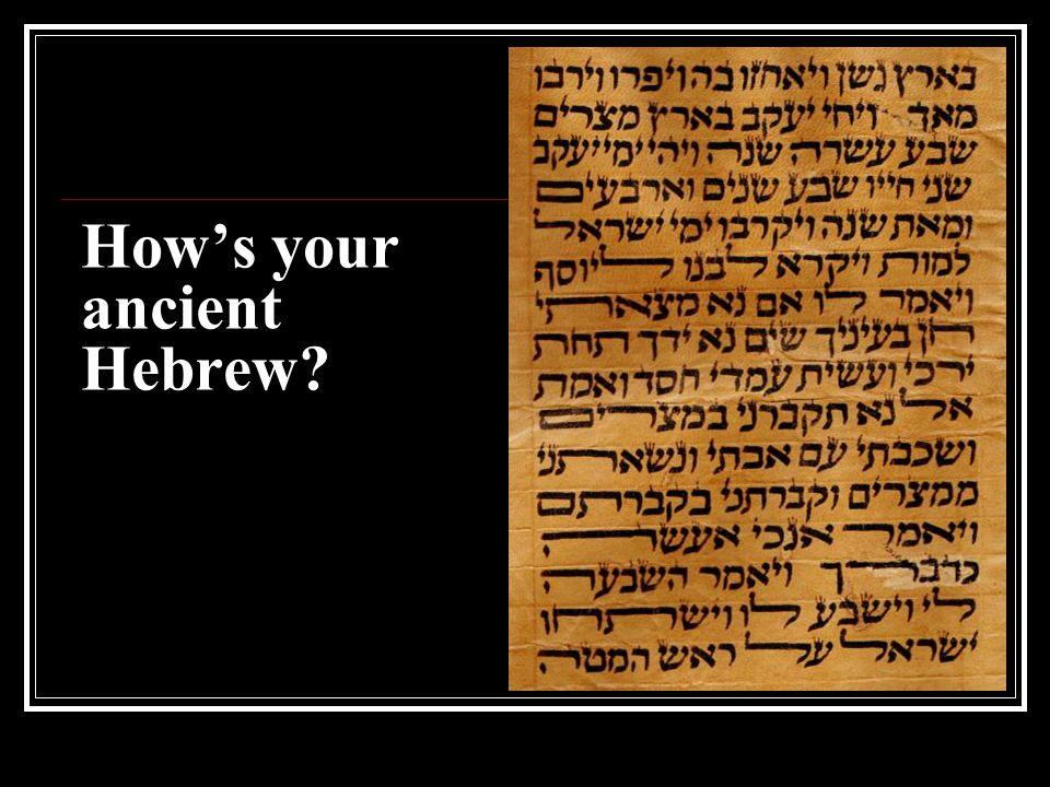 How's your ancient Hebrew