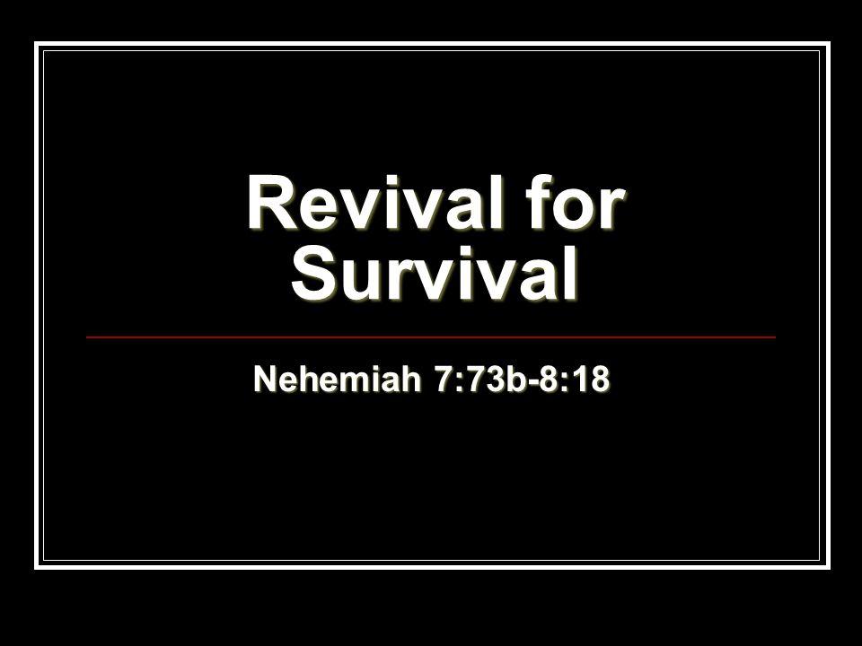Revival for Survival Nehemiah 7:73b-8:18