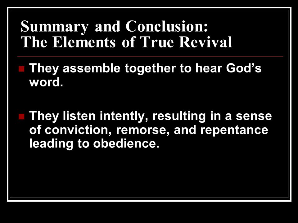 Summary and Conclusion: The Elements of True Revival They assemble together to hear God's word.