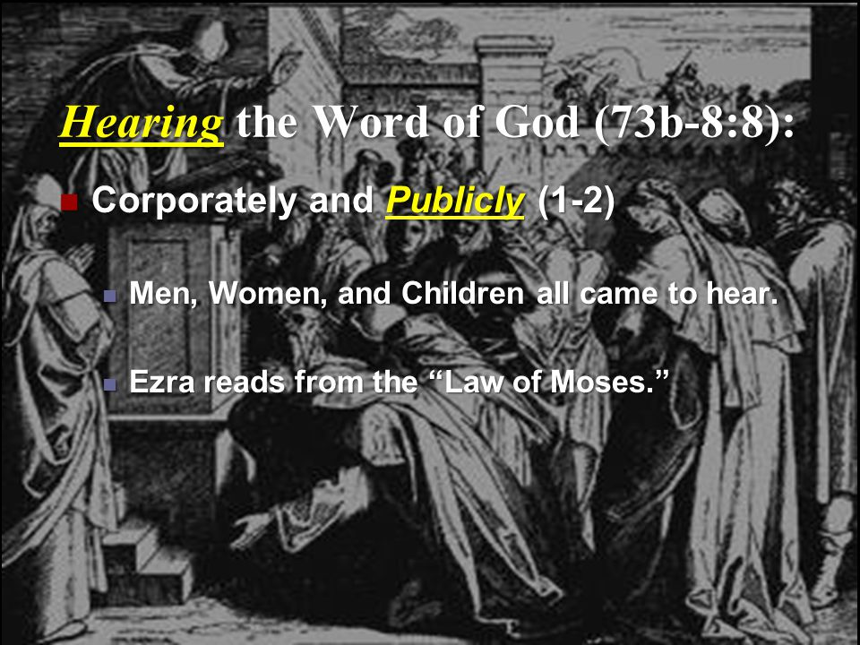 Hearing the Word of God (73b-8:8): Corporately and Publicly (1-2) Corporately and Publicly (1-2) Men, Women, and Children all came to hear.