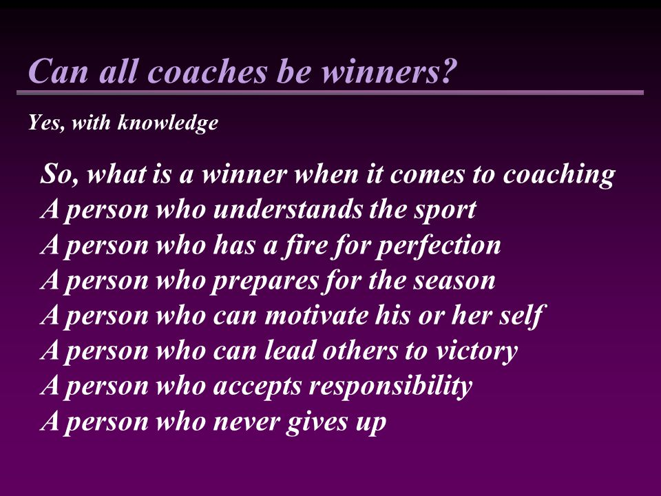 Can all coaches be winners.
