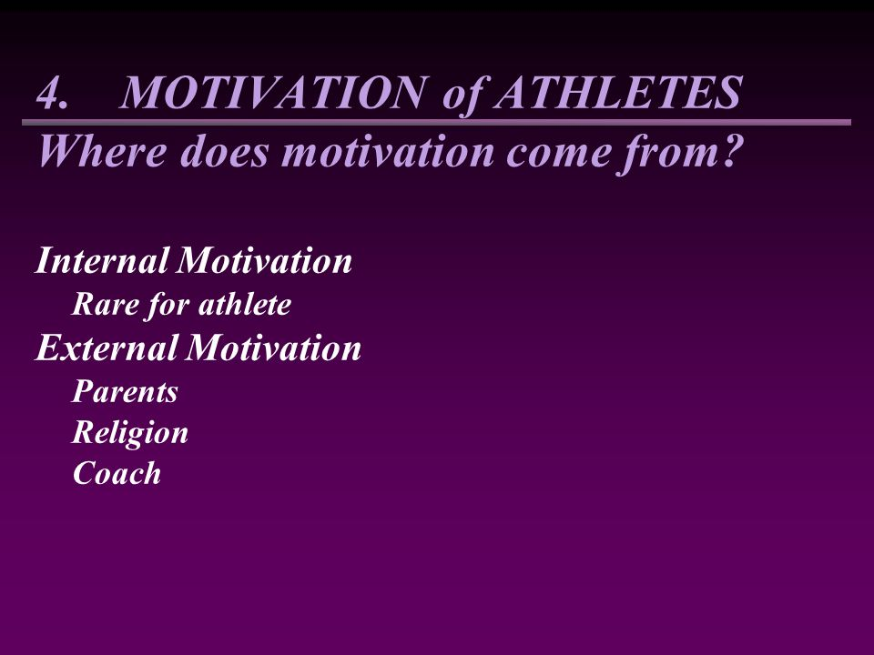 4. MOTIVATION of ATHLETES Where does motivation come from.