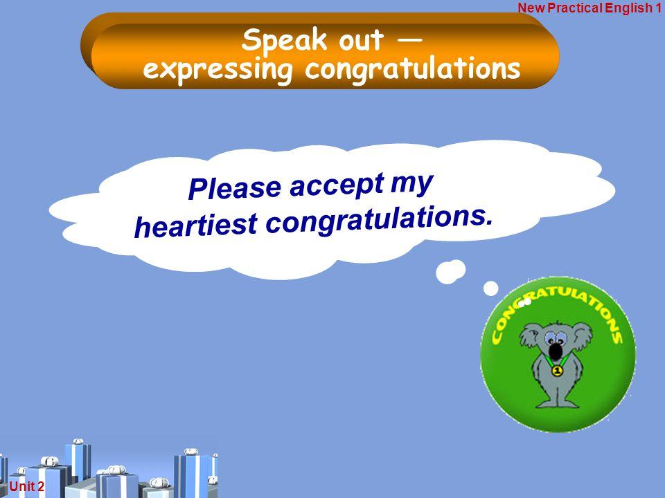New Practical English 1 Unit 2 请接受我最诚挚 的祝贺。 Please accept my heartiest congratulations.