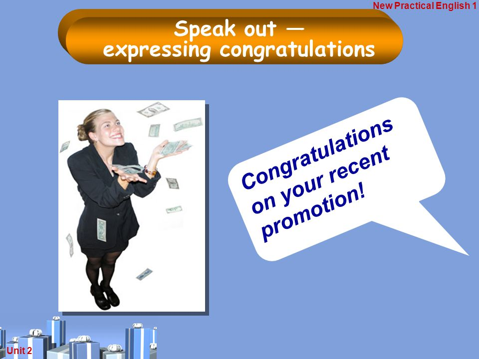 New Practical English 1 Unit 2 祝贺你最近升职 . Congratulations on your recent promotion.