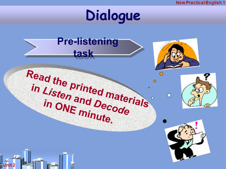 New Practical English 1 Unit 2 Pre-listening task Read the printed materials in Listen and Decode in ONE minute.