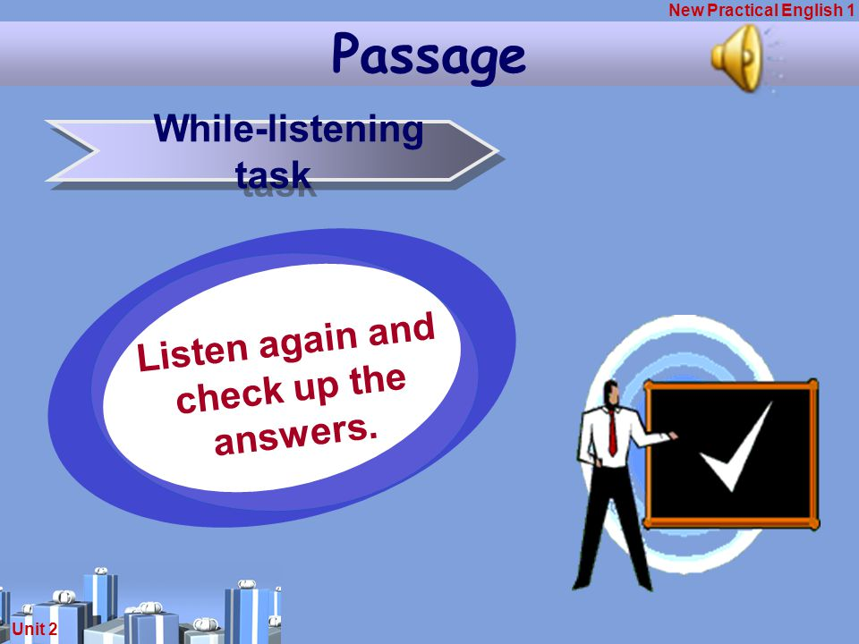 New Practical English 1 Unit 2 While-listening task Listen again and check up the answers. Passage