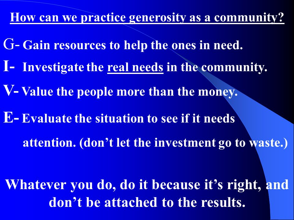 How can we practice generosity as a community.G- Gain resources to help the ones in need.