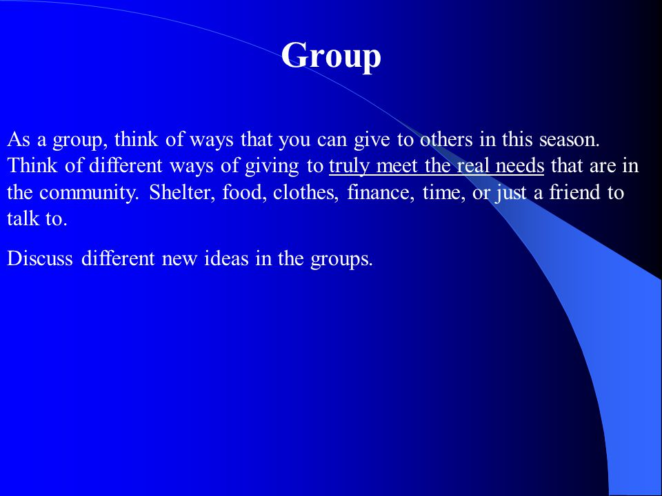 Group As a group, think of ways that you can give to others in this season.
