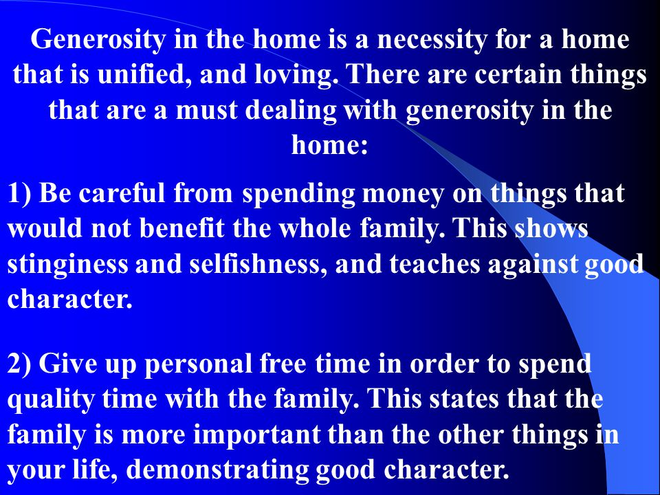 Generosity in the home is a necessity for a home that is unified, and loving.