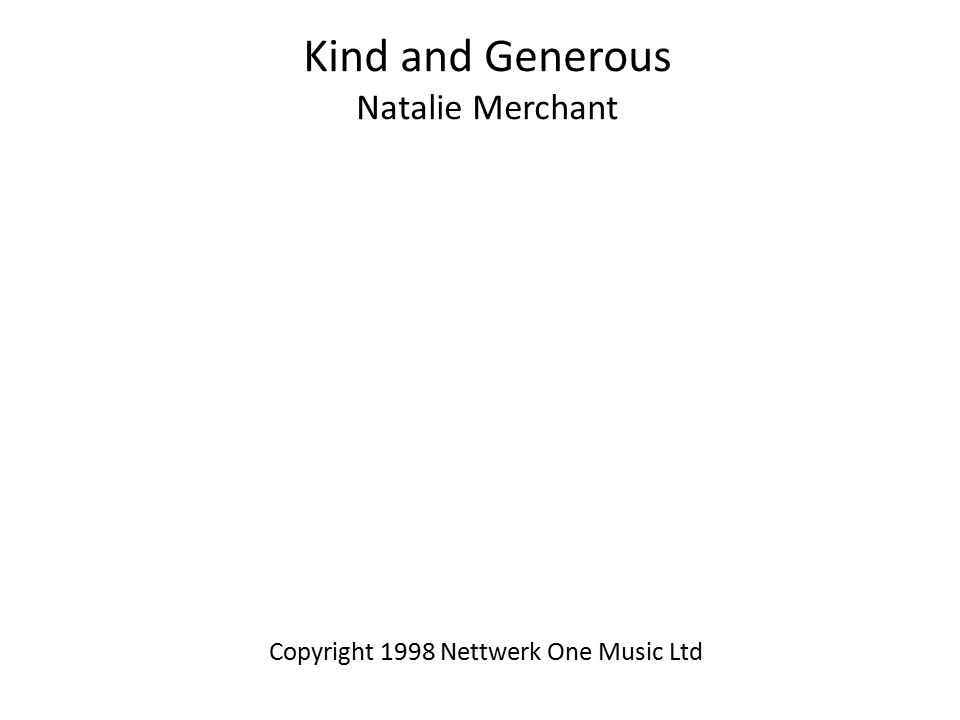 Kind and Generous Natalie Merchant Copyright 1998 Nettwerk One Music Ltd