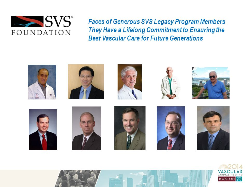 Faces of Generous SVS Legacy Program Members They Have a Lifelong Commitment to Ensuring the Best Vascular Care for Future Generations