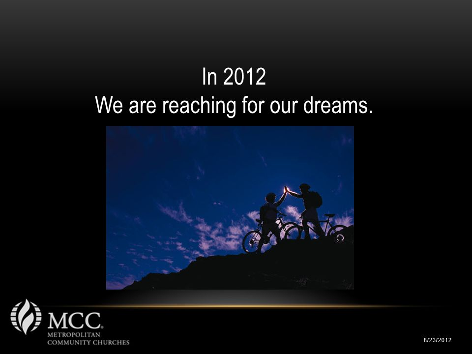 8/23/2012 In 2012 We are reaching for our dreams.