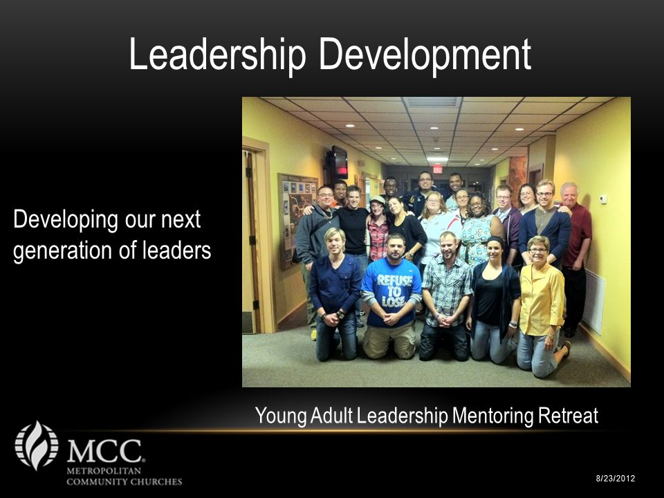 8/23/2012 Leadership Development Young Adult Leadership Mentoring Retreat Developing our next generation of leaders