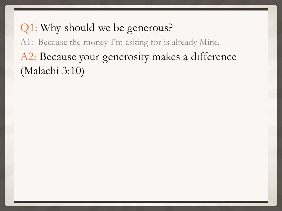 Q1: Why should we be generous.A1: Because the money I'm asking for is already Mine.