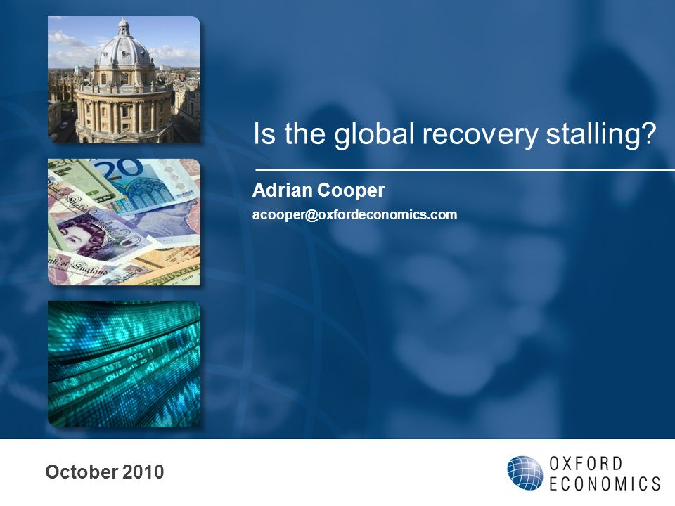 Is the global recovery stalling October 2010 Adrian Cooper acooper@oxfordeconomics.com