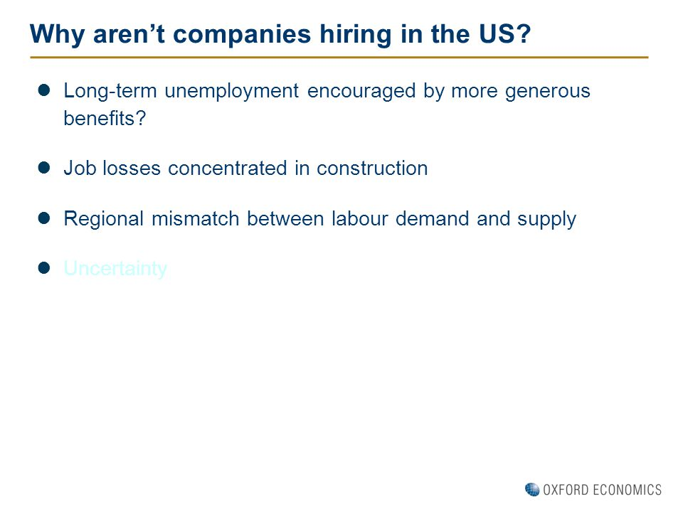 Why aren't companies hiring in the US? Long-term unemployment encouraged by more generous benefits? Job losses concentrated in construction Regional m