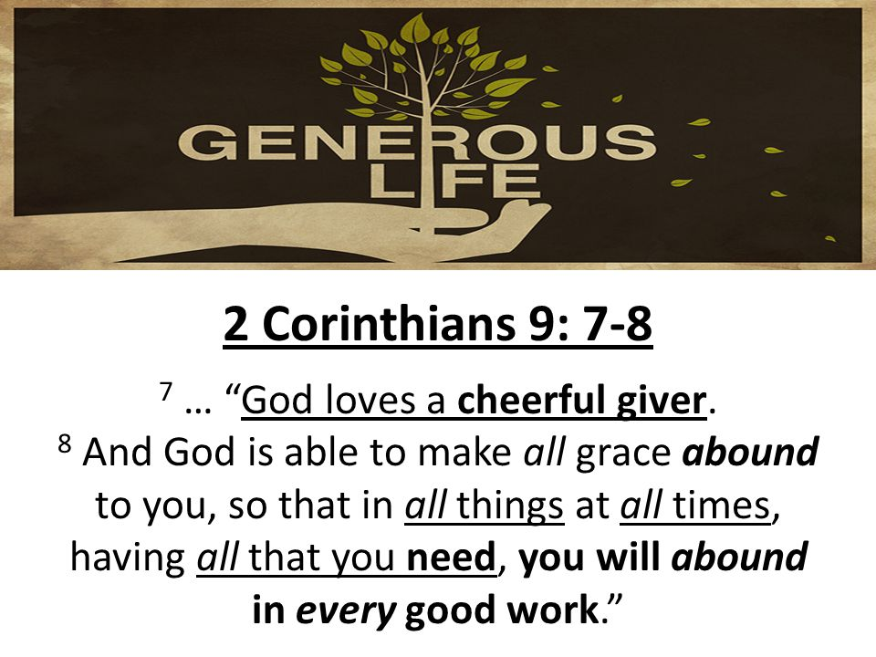 2 Corinthians 9: 7-8 7 … God loves a cheerful giver.
