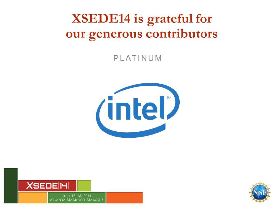 XSEDE14 is grateful for our generous contributors PLATINUM