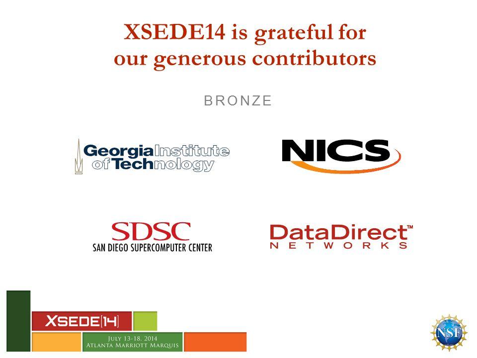 XSEDE14 is grateful for our generous contributors BRONZE