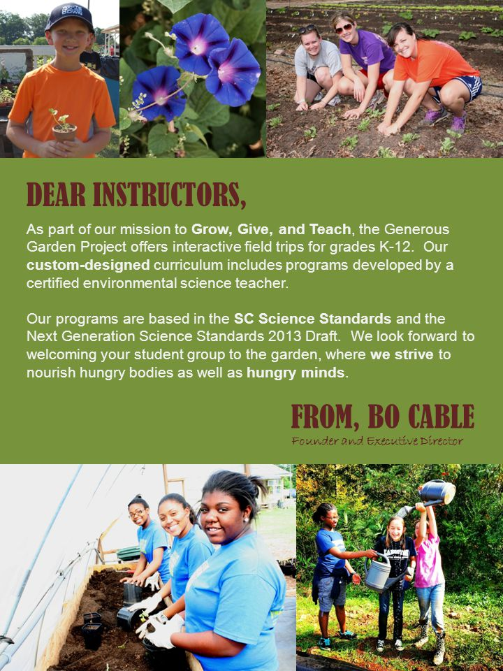 DEAR INSTRUCTORS, As part of our mission to Grow, Give, and Teach, the Generous Garden Project offers interactive field trips for grades K-12.