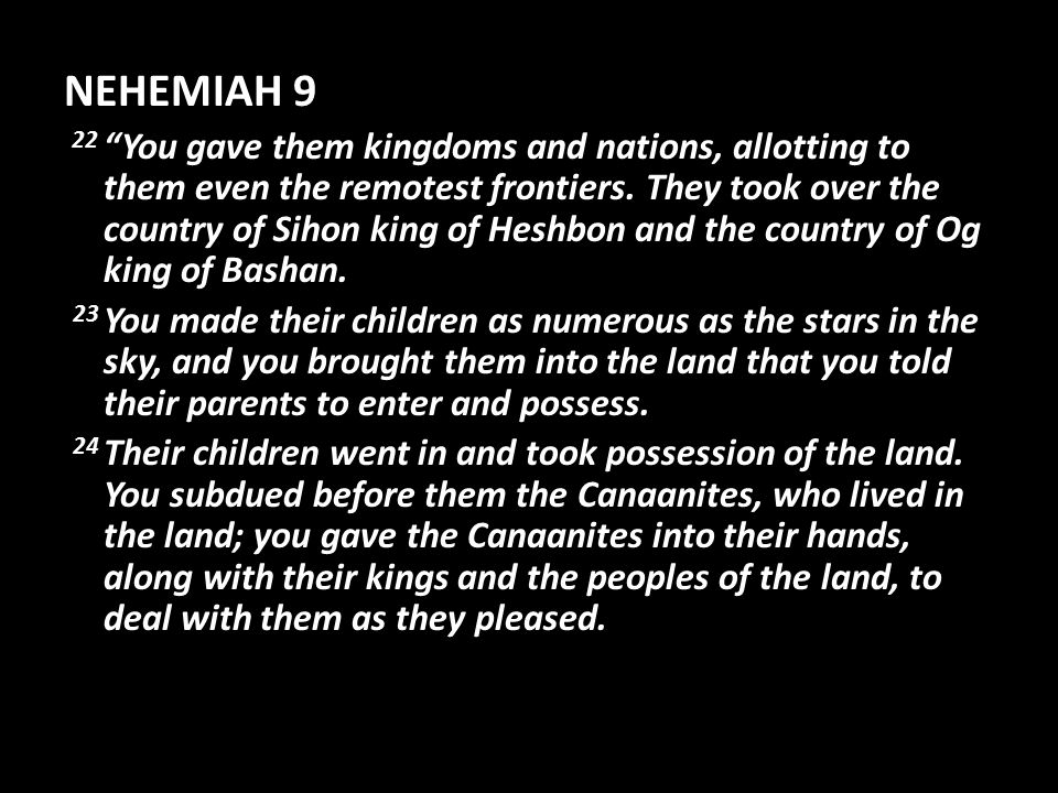 NEHEMIAH 9 22 You gave them kingdoms and nations, allotting to them even the remotest frontiers.