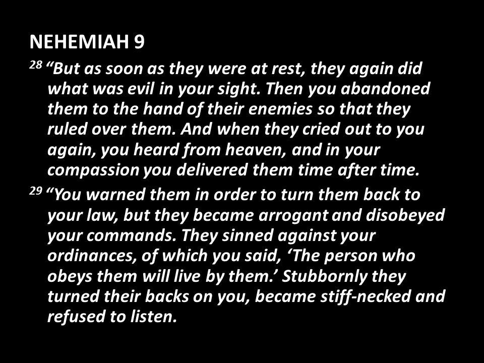 NEHEMIAH 9 28 But as soon as they were at rest, they again did what was evil in your sight.