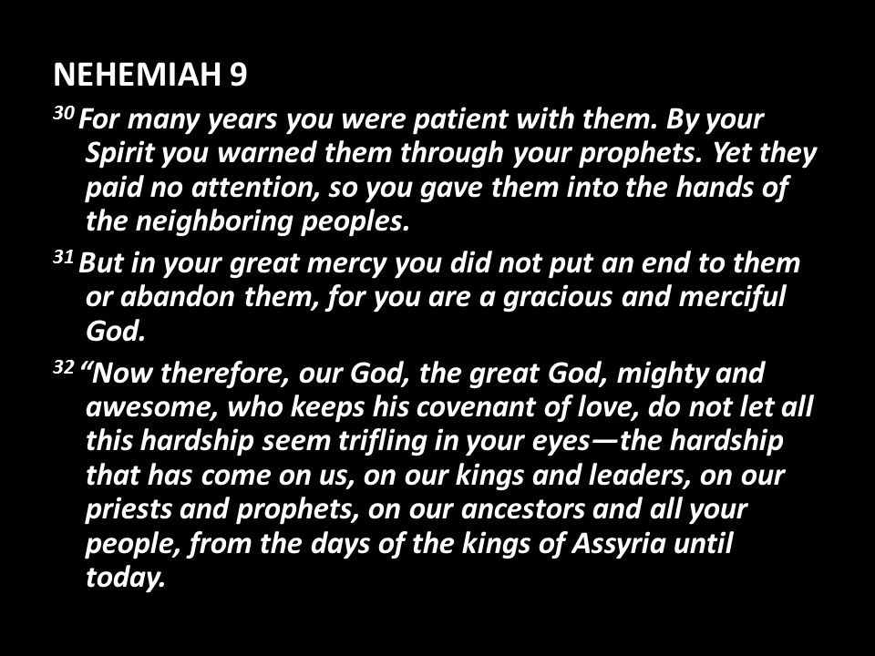NEHEMIAH 9 30 For many years you were patient with them.
