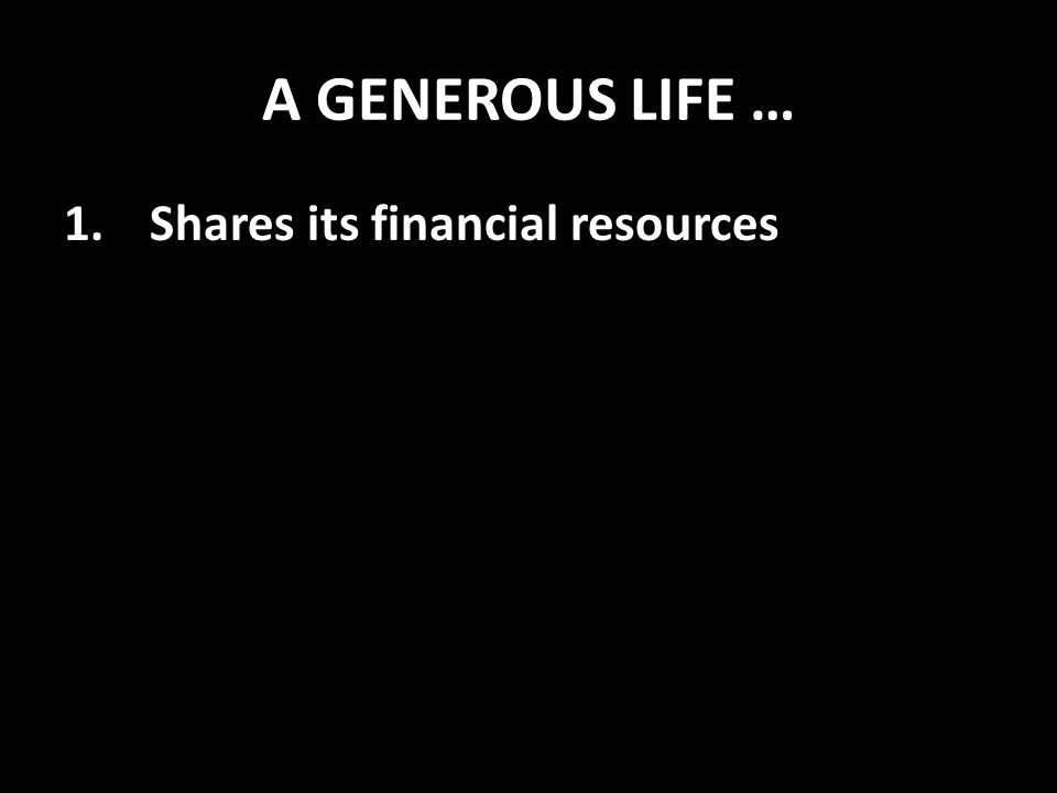A GENEROUS LIFE … 1.Shares its financial resources