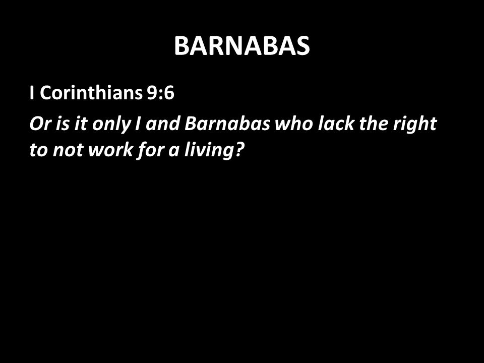 BARNABAS I Corinthians 9:6 Or is it only I and Barnabas who lack the right to not work for a living